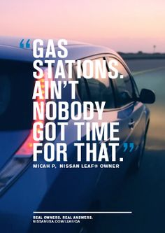 """""""Gas Stations. Ain't nobody got time for that"""" – Micah P., Nissan LEAF Owner. This is what it's like to go 100% electric! sans nissan, real answer, nissan leaf, gas station, real owner, sandi sans"""
