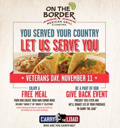 On The Border will extend its giving with a give-back event on Veterans Day at participating locations benefiting CARRY THE LOAD, a non-profit organization that is restoring the meaning of Memorial Day by assisting and honoring our fallen heroes, veterans, active duty military, firefighters, law enforcement and rescue personnel, and their families. OTB will donate 15 percent of all eligible sales on Veterans Day from guests who bring in a give-back flyer