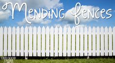 Mending Fences With Friends and Family! It's never too late!