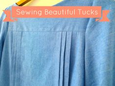 Tilly and the Buttons: Sewing Beautiful Tucks