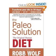 The Paleo Solution: The Original Human Diet (great description of the paleo diet but also important lifestyle factors--very useful resource)