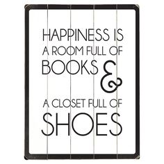 Happiness is a room full of books and a closet full of shoes...