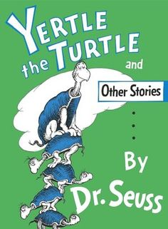 Yertle the Turtle and Other Stories - AU Juvenile - PZ8.3 .G276 Ye 1986 - check availability @ http://library.ashland.edu/search~S0/c?SEARCH=pz8.3.g276+ye+1986