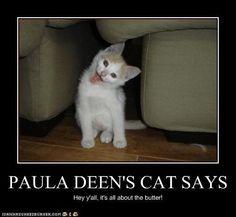 PAULA DEEN'S CAT SAYS