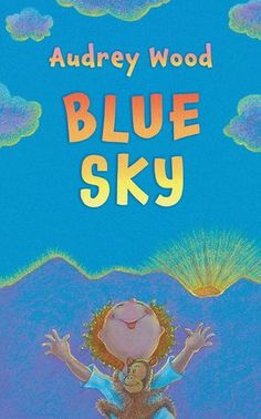Blue Sky by Audrey Wood reviewed by Katie Fitzgerald @ storytimesecrets.blogspot.com