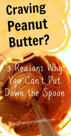 Craving Peanut Butter? 3 Reasons Why You Can't Put Down the Spoon - The Nourished Life