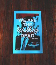 'We Are The Walking Dead' a kick ass Kentuckian Robert Kirkman print by Tim Jones. Kentucky Kicks Ass! Walking Dead Kicks Ass! Robert Kirkman is a kick ass Kentuckian!
