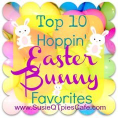 Top 12 Hoppin' Easter Bunny Favorite Recipes and Crafts