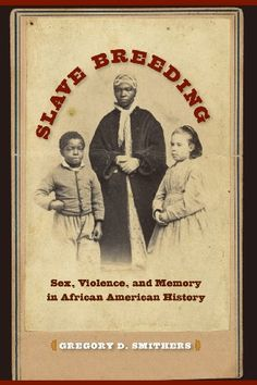 Slave Breeding: Sex, Violence, and Memory in African American History by Gregory D. Smithers purchased on demand.