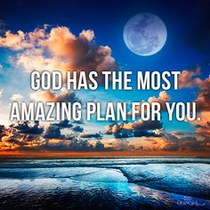 God has the most AMAZING plan for your life.