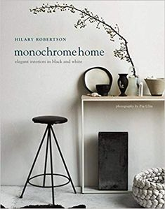 Amazon.fr - Monochrome Home: Elegant Interiors in Black and White - Hilary Robertson - Livres