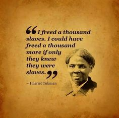 Harriet Tubman. Profound.