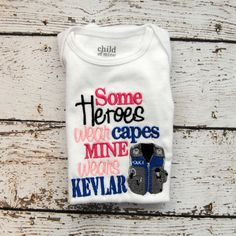 Some Heroes Wear Capes Mine Wears Kevlar Embroidered Onesie or Shirt via Etsy