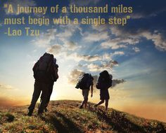 """""""A journey of a thousand miles must begin with a single step."""" - Lao Tzu"""