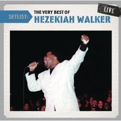 Setlist: The Very Best Of Hezekiah Walker Live: Hezekiah Walker: MP3 Downloads