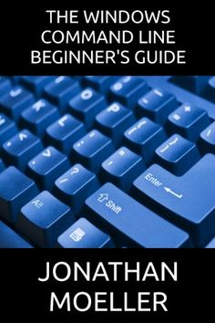 The Windows Command Line Beginner`s Guide - Second Edition (Computer Beginner`s Guides)