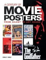 A Century of Movie Posters : from Silent to Art House / Emily King