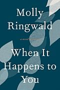 When It Happens to You: A Novel in Stories..Molly Ringwald