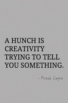 A hunch is creativity trying to tell you something. ~Frank Capra #entrepreneur #entrepreneurship #quote