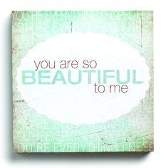 Demdaco Lyricology You Are So Beautiful Wall Art - You are so beautiful to me.