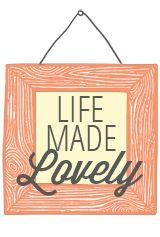 Life Made Lovely