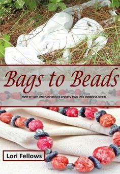 Bags to Beads: Recycle plastic grocery bags into gorgeous beads. « Build Better Bridges