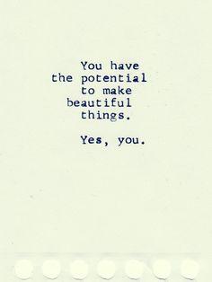 You can make beautiful things