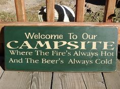 Primitive Wood Sign - Welcome To Our Campsite Where The Fire's Always Hot And The Beer's Always Cold