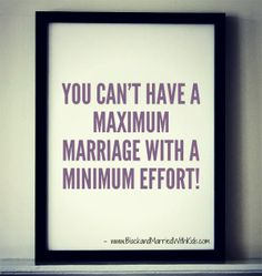 You can't have a maximum marriage with a minimum effort! - www.BlackandMarriedWithKids.com