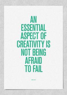 Creativity = Not being afraid to fail.