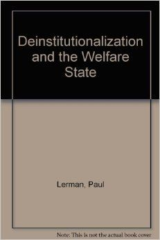 Deinstitutionalization and the welfare state / Paul Lerman.