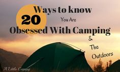 20 humorous Ways to Know You Are Obsessed with Camping and the Outdoors