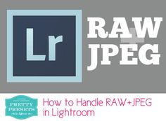 How to Handle RAW+JPEG in Lightroom? {Part 3}