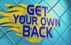 Get Your Own Back! I Used To Love This Show :)