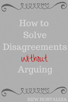 How To Solve Disagreements Without Arguing