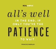 All's well in the end, if only you've the patience to wait.
