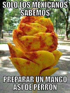 Solo los mexicanos sabemos preparar un mango así de perrón.
