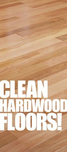 Hardwood Floors? Let us show you how to get them and keep them clean!
