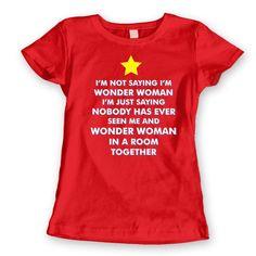 I'm NOT SAYING I'm WONDERWOMAN - funny cool hip party retro comic movie wonder woman swag humor new tee shirt - Womens t-shirt e2069