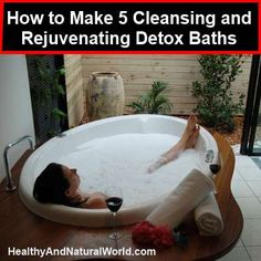 How to Make 5 Cleansing and Rejuvenating Detox Baths. I'm pinning this bc of what it says about epsom salt and clay :)