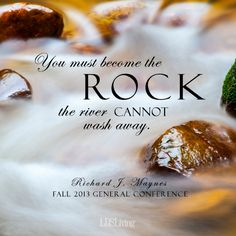 """You must become the rock the river cannot wash away."" —Richard J. Maynes #ElderMaynes #ldsconf"