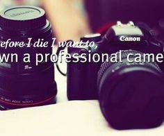 Own and know how to use a professional camera