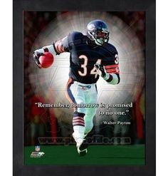 """Remember, tomorrow is promised to no one."" -Walter Payton one of the best football players ever!!"