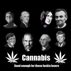 Cannabis was Good Enough For These Losers