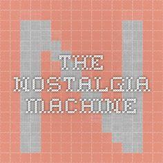 The Nostalgia Machine