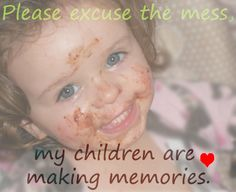 It's true! Children can be messy, but there are memories to be made!