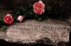 """In 1692, Susannah Martin was an innocent woman who was executed for witchcraft during the Salem witch trials.  Her Memorial Plaque reads: """"Here stood the house of Susanna Martin. An honest, hardworking, Christian woman. Accused as a witch, tried and executed at Salem, July 19, 1692. A martyr of superstition."""""""