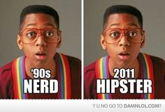 Hipster = 90's Nerd