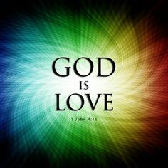 1 John 4:16 God is Love.