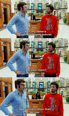 My father is a women's rights activist. Flight of the Conchords!